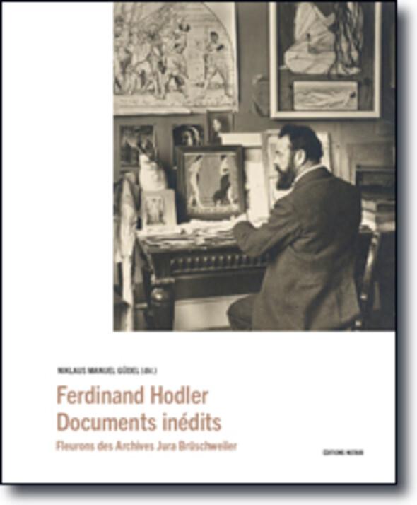 Ferdinand Hodler : documents inédits